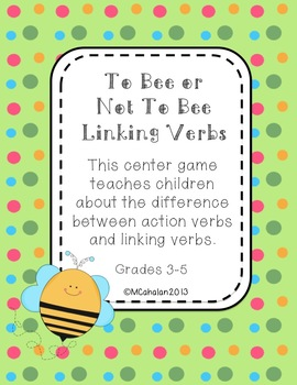 To Bee or Not To Bee Linking Verbs and Action Verbs Center