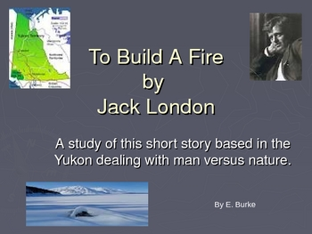 To Build A Fire by Jack London- A Short Story Lesson