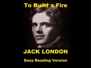 To Build a Fire - Easy Reading Powerpoint of the Jack London Short Story