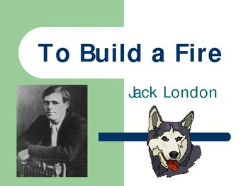 To Build a Fire by Jack London
