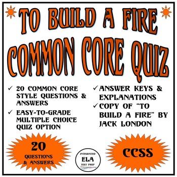 To Build a Fire Short Story by Jack London: Common Core ELA Test Prep Quiz