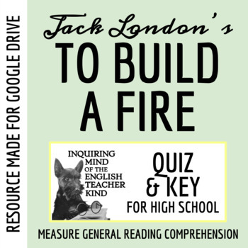 """""""To Build a Fire"""" by Jack London - Quiz & Key"""