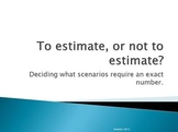 To Estimate....Or Not to Estimate.