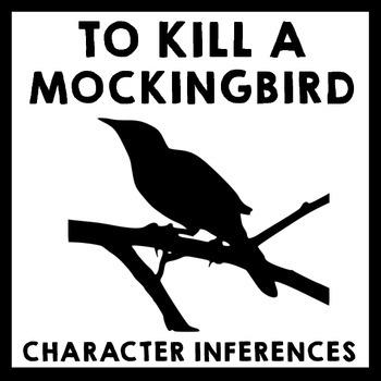 To Kill a Mockingbird - Character Inferences & Analysis