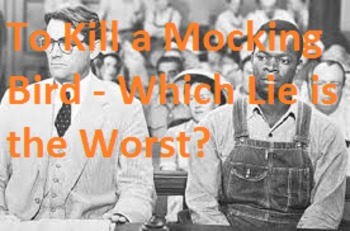 To Kill a Mocking Bird - Which Lie is the Worst?