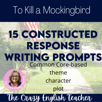 To Kill a Mockingbird 15 Constructed Response Prompts CCSS Text Based Writing
