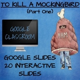 To Kill a Mockingbird (Google Classroom Interactive Component) (PART ONE)