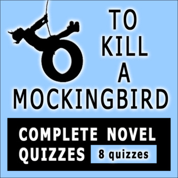To Kill a Mockingbird by Harper Lee Novel Chapter Quizzes w/ Answers (8 Quizzes)