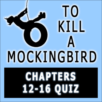 To Kill a Mockingbird by Harper Lee Chapters 12-16 Quiz wi