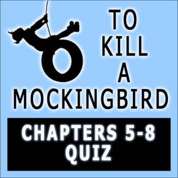 To Kill a Mockingbird by Harper Lee Chapters 5-8 Quiz with