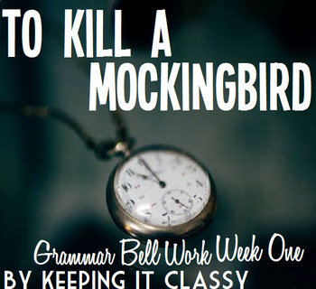 To Kill a Mockingbird by Harper Lee: Bell Work Week One (C