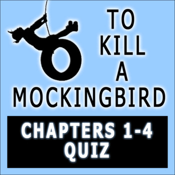 To Kill a Mockingbird by Harper Lee Chapters 1-4 Quiz with
