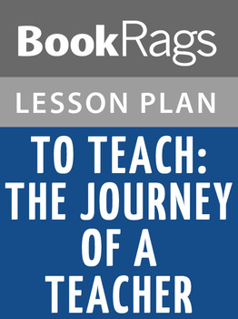 To Teach: The Journey of a Teacher Lesson Plans