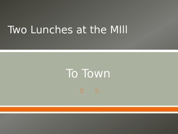 To Town/Two Lunches at the Mill PPT