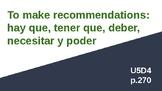 To make recommendations: hay que, tener que deber, necesit