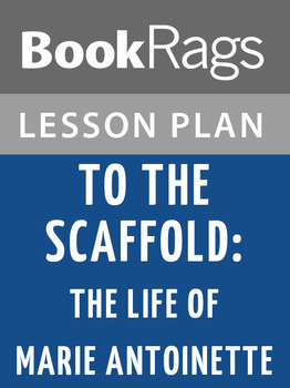 To the Scaffold: The Life of Marie Antoinette Lesson Plans