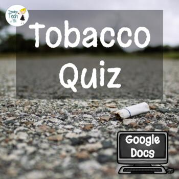 Tobacco Review Quiz - Fully Editable in Google Docs!