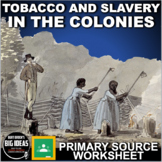 Tobacco and Slavery in the Colonies Worksheet - Primary Source