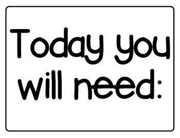 Today You Will Need (supplies signs) FREEBIE