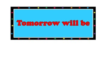 Today is.. Tomorrow will be.....