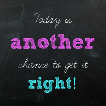 Today is another day to get it right! 4