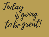 Today is going to be great! Black and Gold Motivational Print.