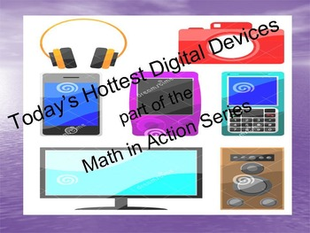 Today's Hottest Digital Devices: part of the Math in Actio