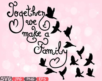 Together we make a Family Quote SVG Word Art family Birds