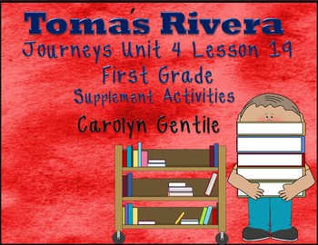 Tomas Rivera Journeys Unit 4 Lesson 19 First Grade Supplement Activities
