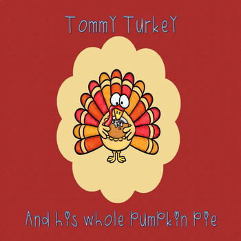 Tommy Turkey and His Whole Pumpkin Pie