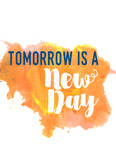 Tomorrow is a New Day 5 x 7 Print