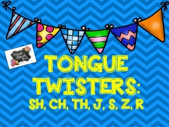 Tongue Twisters: SH, CH, TH, J, S, Z, and R