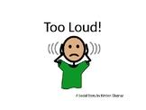 Too Loud: A Social Story