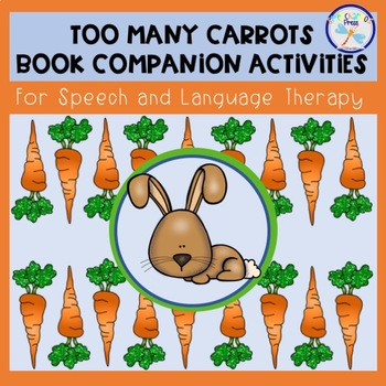 Too Many Carrots Book Companion Activities for Speech and Language Therapy