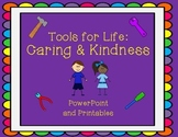 Tools for Life: Caring and Kindness (PowerPoint and Printables)