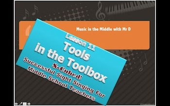 S-Cubed! Tools in Your Toolbox  Lesson 11 Successful Sight Singing