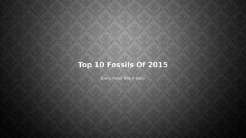 Top 10 Fossils of 2015 - Power Point - Pictures of the top fossil finds of 2015