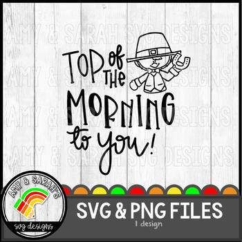 Top Of The Morning To You Svg Design By Amy And Sarahs Svg Designs