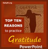 Top Ten Reasons to Start Practicing GRATITUDE! PowerPoint
