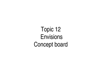 Topic 12 Envisions Concept Board