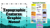 TOPOGRAPHIC FEATURES AND LANDFORMS Graphic Notes! NGSS!