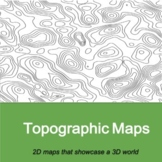 Topographic Maps: 2D maps that showcase a 3D world