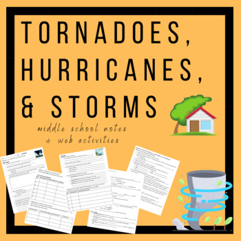 Tornadoes, Hurricanes, and Storms- Middle School Notes & Web Activities