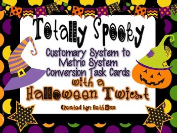 Customary System to Metric System Conversion Task Cards (Totally Spooky Version)