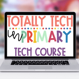 Totally Tech in Primary - Tech Course