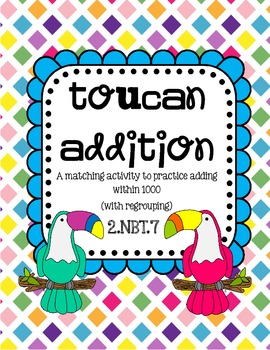 Toucan Addition with Regrouping to 1,000 (Common Core 2.NBT.7)