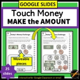 Touch Money Drag and Drop: Make the Amount /Google App/Distance Learning