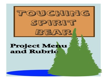 Touching Spirit Bear Project Menu (4 project choices) Rubric Included