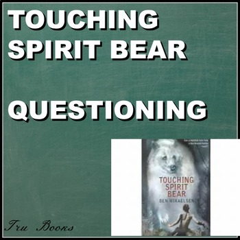Touching Spirit Bear Questioning for ENTIRE TEXT