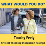 Critical Thinking What Would You Do Activity: Touchy-Feely Friend